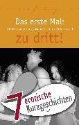 """Cover-Bild zu 7 erotische Kurzgeschichten aus: """"Das erste Mal: zu dritt!"""" (eBook) von Müller, Andreas"""