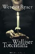 Cover-Bild zu Ryser, Werner: Walliser Totentanz (eBook)