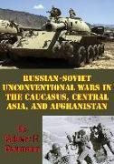 Cover-Bild zu Russian-Soviet Unconventional Wars in the Caucasus, Central Asia, and Afghanistan [Illustrated Edition] (eBook) von Baumann, Robert F.