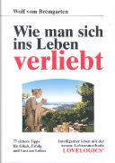 Cover-Bild zu Wie man sich ins Leben verliebt von Bremgarten, Wolf vom