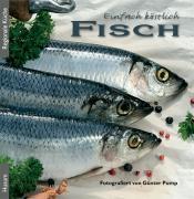 Cover-Bild zu Einfach köstlich - Fisch von Pump, Günter (Fotogr.)