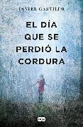 Cover-Bild zu El día que se perdió la cordura / The Day Sanity was Lost von Castillo, Javier