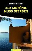 Cover-Bild zu Der Ginkönig muss sterben (eBook) von Bender, Jochen