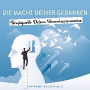 Cover-Bild zu eBook Die Macht Deiner Gedanken - Kraftquelle Deines Unterbewusstseins