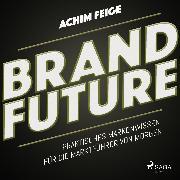 Cover-Bild zu eBook BrandFuture - Praktisches Markenwissen für die Marktführer von morgen (Ungekürzt)