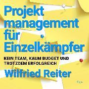 Cover-Bild zu eBook Projektmanagement für Einzelkämpfer - Kein Team, kaum Budget und trotzdem erfolgreich (Ungekürzt)