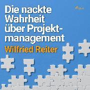 Cover-Bild zu eBook Die nackte Wahrheit über Projektmanagement (Ungekürzt)