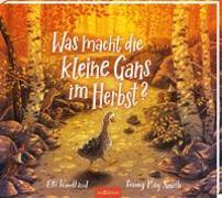 Cover-Bild zu Was macht die kleine Gans im Herbst? von Woollard, Elli