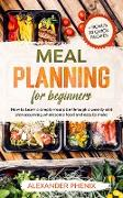 Cover-Bild zu Meal Planning for Beginners: How to Learn a Simple Meal Plan through a Weekly Diet Plan Assuming Wholesome Food and Easy to Make + Bonus 20 Quick Recipes (Losing Weight and Eating Healthy, Burning Fat and Improving Lifestyle) (eBook) von Phenix, Alexander