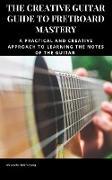 Cover-Bild zu The Creative Guitar Guide to Fretboard Mastery (eBook) von Westenberg, Alexander