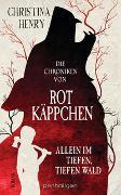 Cover-Bild zu Die Chroniken von Rotkäppchen - Allein im tiefen, tiefen Wald von Henry, Christina