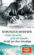 """Cover-Bild zu Messner, Reinhold: """"Gehe ich nicht, gehe ich kaputt."""" Briefe aus dem Himalaja (eBook)"""