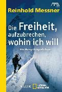 Cover-Bild zu Messner, Reinhold: Die Freiheit, aufzubrechen, wohin ich will (eBook)
