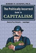 Cover-Bild zu Murphy, Dr Robert P.: The Politically Incorrect Guide to Capitalism