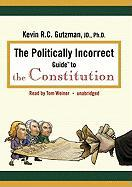 Cover-Bild zu Gutzman, Kevin R. C.: The Politically Incorrect Guide to the Constitution