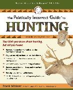 Cover-Bild zu Miniter, Frank: The Politically Incorrect Guide to Hunting
