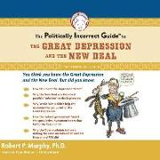 Cover-Bild zu Murphy, Dr Robert P.: The Politically Incorrect Guide to the Great Depression and the New Deal