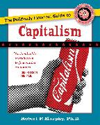 Cover-Bild zu Murphy, Robert P.: The Politically Incorrect Guide to Capitalism