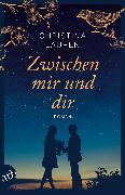 Cover-Bild zu Lauren, Christina: Zwischen mir und dir (eBook)