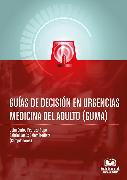 Cover-Bild zu Guardiola, Guillermo Trout: Guía de decisión en urgencias medicina del adulto (GUMA) (eBook)