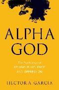 Cover-Bild zu Garcia, Hector A.: Alpha God (eBook)