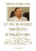 Cover-Bild zu Der Yogi Sri Aurobindo zu Transformation und spiritueller Evolution (eBook) von Montecrossa, Michel