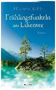 Cover-Bild zu Frühlingsfunkeln am Liliensee (eBook) von Büchle, Elisabeth