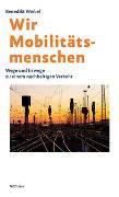 Cover-Bild zu Wir Mobilitätsmenschen von Weibel, Benedikt