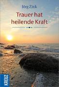 Cover-Bild zu Trauer hat heilende Kraft von Zink, Jörg