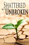 Cover-Bild zu Shattered But Unbroken (eBook) von Allen, Tricia