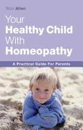 Cover-Bild zu The Healthy Child Through Homeopathy von Allen, Tricia