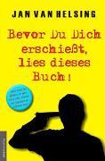 Cover-Bild zu Bevor Du Dich erschießt, lies dieses Buch! von Helsing, Jan van