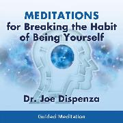 Cover-Bild zu Meditations for Breaking the Habit of Being Yourself (Audio Download) von Dispenza, Dr. Joe
