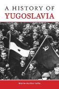 Cover-Bild zu A History of Yugoslavia von Calic, Marie-Janine
