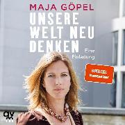 Cover-Bild zu Unsere Welt neu denken (Audio Download) von Göpel, Maja