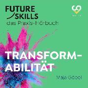 Cover-Bild zu Future Skills - Das Praxis-Hörbuch - Transformabilität (Ungekürzt) (Audio Download) von Göpel, Maja