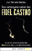 Cover-Bild zu Das verborgene Leben des Fidel Castro (eBook) von Sanchez, Juan Reinaldo