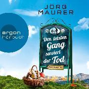 Cover-Bild zu Den letzten Gang serviert der Tod - Kommissar Jennerwein ermittelt - Alpenkrimi, (Ungekürzt) (Audio Download) von Maurer, Jörg