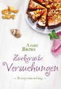 Cover-Bild zu Zuckersüße Versuchungen - Rezeptsammlung (eBook) von Barns, Anne