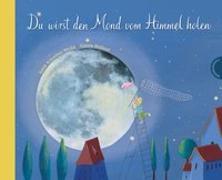 Cover-Bild zu Du wirst den Mond vom Himmel holen von Schreiber-Wicke, Edith