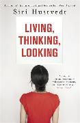 Cover-Bild zu Hustvedt, Siri: Living, Thinking, Looking