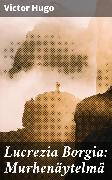 Cover-Bild zu Lucrezia Borgia: Murhenäytelmä (eBook) von Hugo, Victor