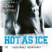 Cover-Bild zu Hot as Ice - Heißkalt verführt - Pucked, (Ungekürzt) (Audio Download) von Hunting, Helena