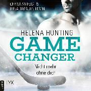 Cover-Bild zu Nicht mehr ohne dich - Game Changer, Teil 1 (Ungekürzt) (Audio Download) von Hunting, Helena