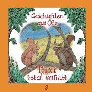Cover-Bild zu Geschichten aus Ötz, Folge 9: Trixi total verliebt (Audio Download) von Schamberger, Lisa