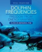 Cover-Bild zu Dolphin Frequencies - Freedom from Energy Vampires: Soul Coaching von de Bergerac, Olivia