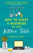 Cover-Bild zu How to Start a Business on Your Kitchen Table (eBook) von Nix Jones, Shann