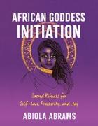 Cover-Bild zu African Goddess Initiation (eBook) von Abrams, Abiola