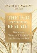 Cover-Bild zu The Ego Is Not the Real You (eBook) von Hawkins, David R.