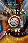 Cover-Bild zu You Were Born Again to Be Together (eBook) von Sutphen, Dick